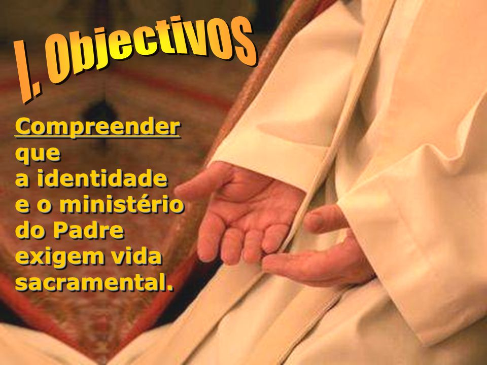 Compreender que a identidade e o ministério do Padre exigem vida sacramental.