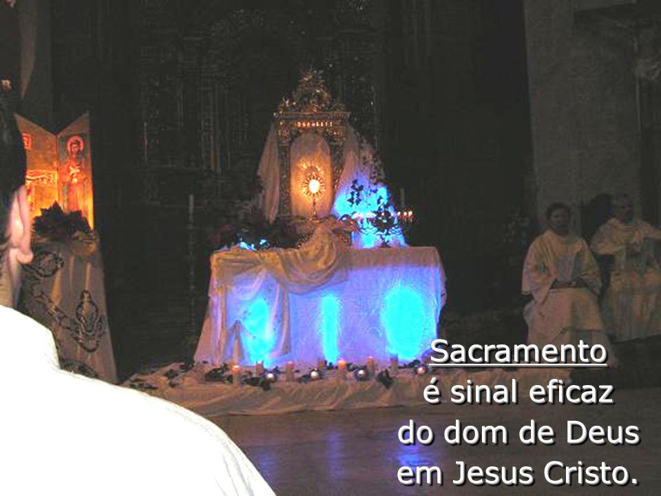 Sacramento é sinal eficaz do dom de Deus em Jesus Cristo.