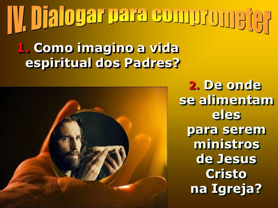 1. Como imagino a vida espiritual dos Padres? De onde se alimentam eles para serem ministros de Jesus Cristo na Igreja? 2. De onde se alimentam eles p