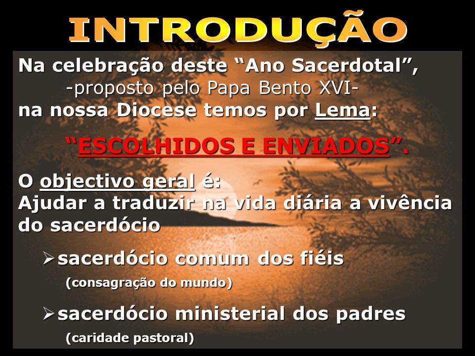 Na celebração deste Ano Sacerdotal, -proposto pelo Papa Bento XVI- na nossa Diocese temos por Lema: ESCOLHIDOS E ENVIADOS.ESCOLHIDOS E ENVIADOS. O obj