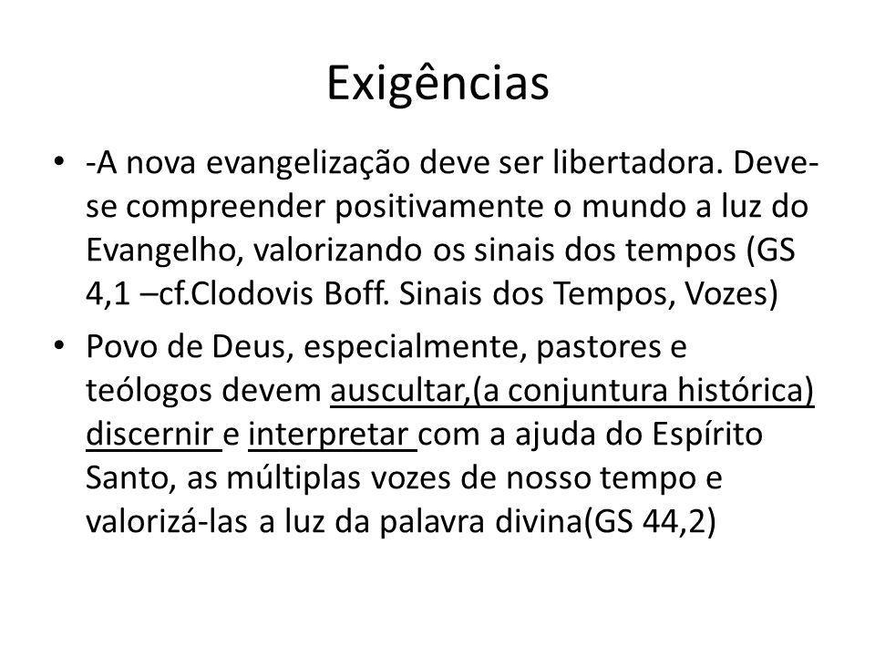 Exigências -A nova evangelização deve ser libertadora. Deve- se compreender positivamente o mundo a luz do Evangelho, valorizando os sinais dos tempos