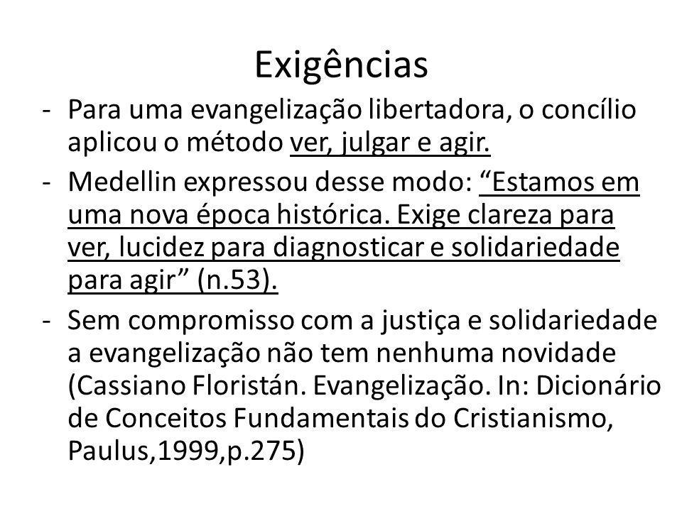 Exigências -Para uma evangelização libertadora, o concílio aplicou o método ver, julgar e agir. -Medellin expressou desse modo: Estamos em uma nova ép