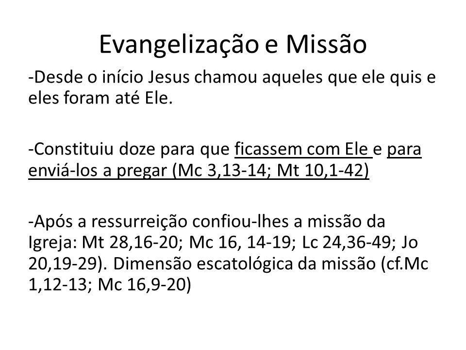 Evangelização e Missão -Desde o início Jesus chamou aqueles que ele quis e eles foram até Ele. -Constituiu doze para que ficassem com Ele e para enviá