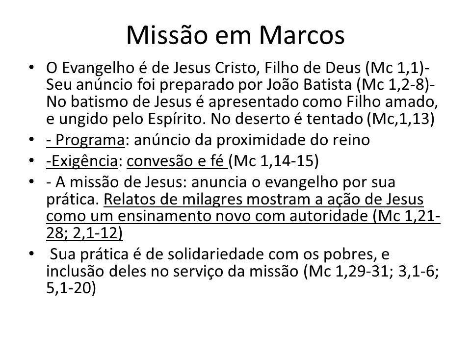 Missão em Marcos O Evangelho é de Jesus Cristo, Filho de Deus (Mc 1,1)- Seu anúncio foi preparado por João Batista (Mc 1,2-8)- No batismo de Jesus é a