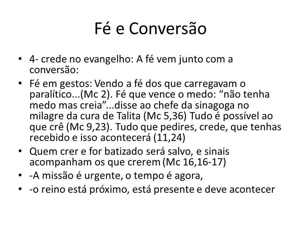 Fé e Conversão 4- crede no evangelho: A fé vem junto com a conversão: Fé em gestos: Vendo a fé dos que carregavam o paralítico...(Mc 2). Fé que vence