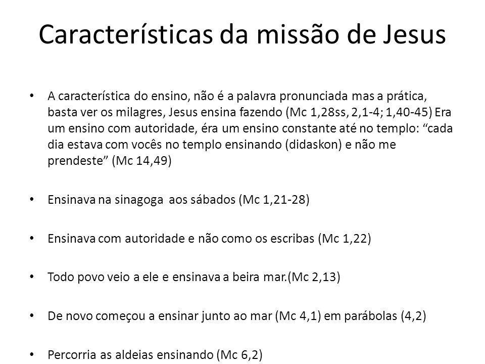 Características da missão de Jesus A característica do ensino, não é a palavra pronunciada mas a prática, basta ver os milagres, Jesus ensina fazendo