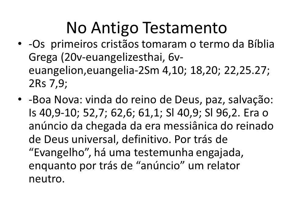 No Antigo Testamento -Os primeiros cristãos tomaram o termo da Bíblia Grega (20v-euangelizesthai, 6v- euangelion,euangelia-2Sm 4,10; 18,20; 22,25.27;