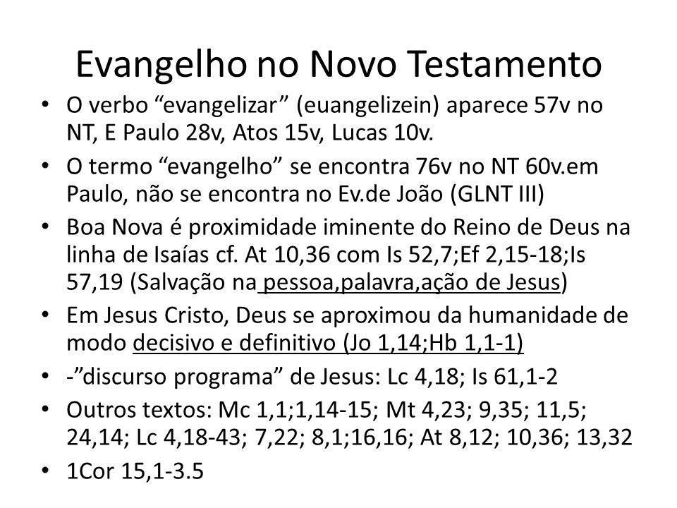 Evangelho no Novo Testamento O verbo evangelizar (euangelizein) aparece 57v no NT, E Paulo 28v, Atos 15v, Lucas 10v. O termo evangelho se encontra 76v