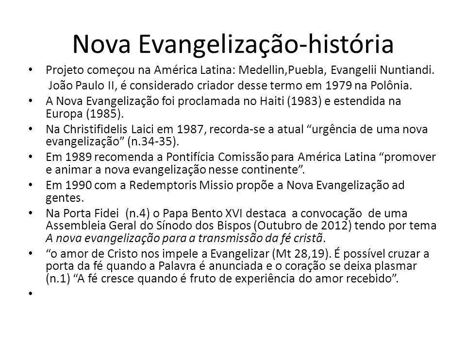 Nova Evangelização-história Projeto começou na América Latina: Medellin,Puebla, Evangelii Nuntiandi. João Paulo II, é considerado criador desse termo