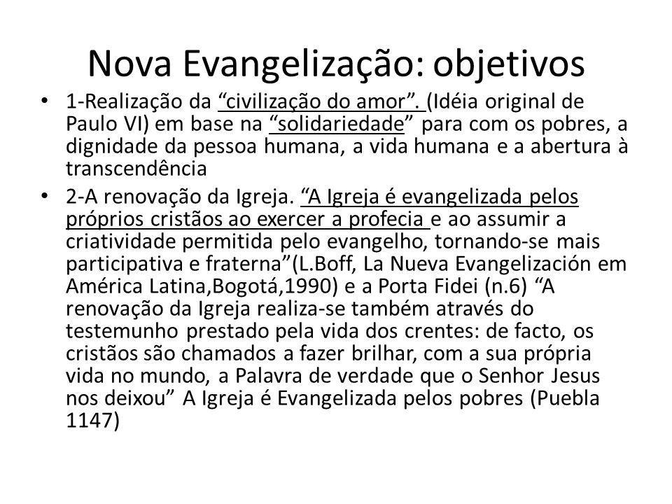 Nova Evangelização: objetivos 1-Realização da civilização do amor. (Idéia original de Paulo VI) em base na solidariedade para com os pobres, a dignida