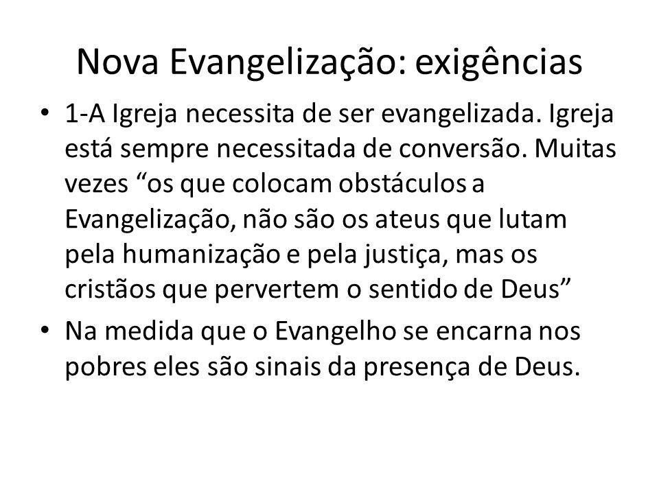 Nova Evangelização: exigências 1-A Igreja necessita de ser evangelizada. Igreja está sempre necessitada de conversão. Muitas vezes os que colocam obst