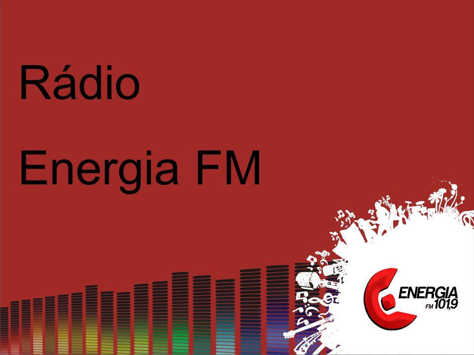 A partir de agora você conhecerá a Rádio Energia FM seu know-how, sua marca e sua credibilidade...