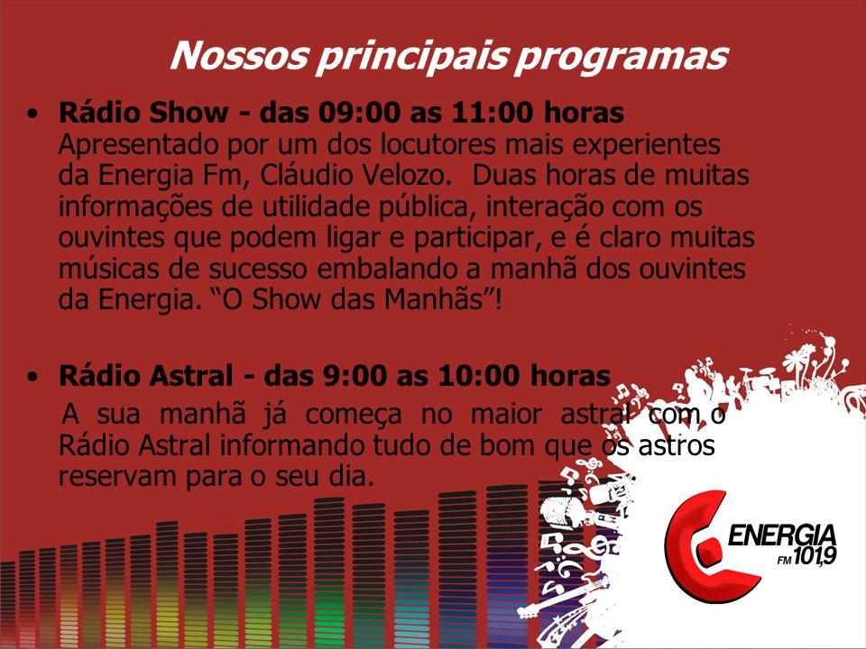 Nossos principais programas Rádio Show - das 09:00 as 11:00 horas Apresentado por um dos locutores mais experientes da Energia Fm, Cláudio Velozo.