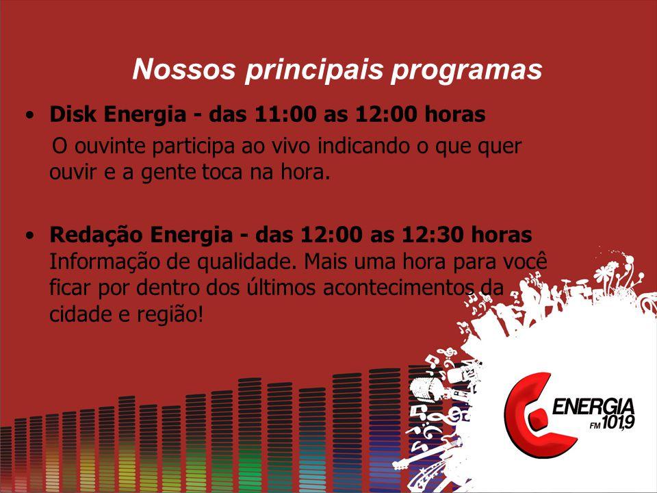 Nossos principais programas Disk Energia - das 11:00 as 12:00 horas O ouvinte participa ao vivo indicando o que quer ouvir e a gente toca na hora.