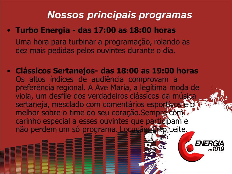 Nossos principais programas Turbo Energia - das 17:00 as 18:00 horas Uma hora para turbinar a programação, rolando as dez mais pedidas pelos ouvintes durante o dia.