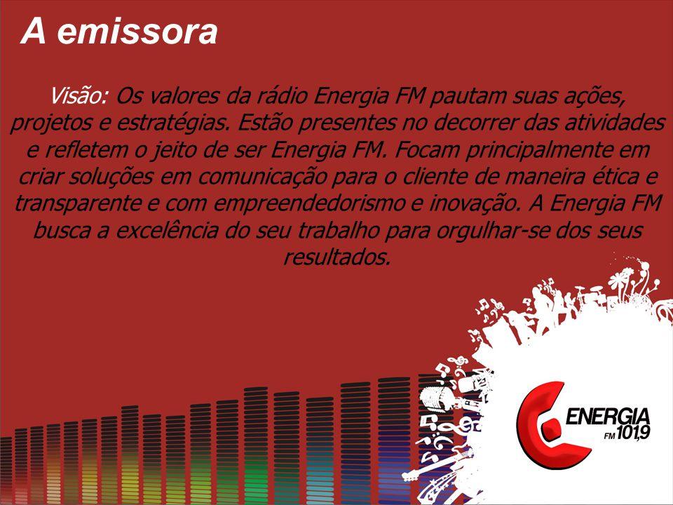 A emissora Visão: Os valores da rádio Energia FM pautam suas ações, projetos e estratégias.