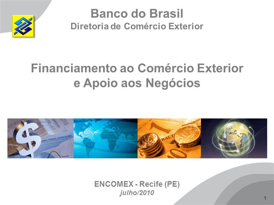 1 Banco do Brasil Diretoria de Comércio Exterior Financiamento ao Comércio Exterior e Apoio aos Negócios ENCOMEX - Recife (PE) julho/2010