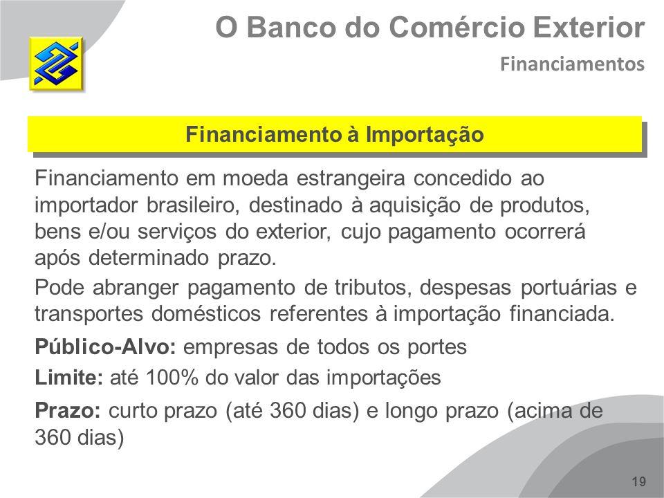 19 Financiamento em moeda estrangeira concedido ao importador brasileiro, destinado à aquisição de produtos, bens e/ou serviços do exterior, cujo paga