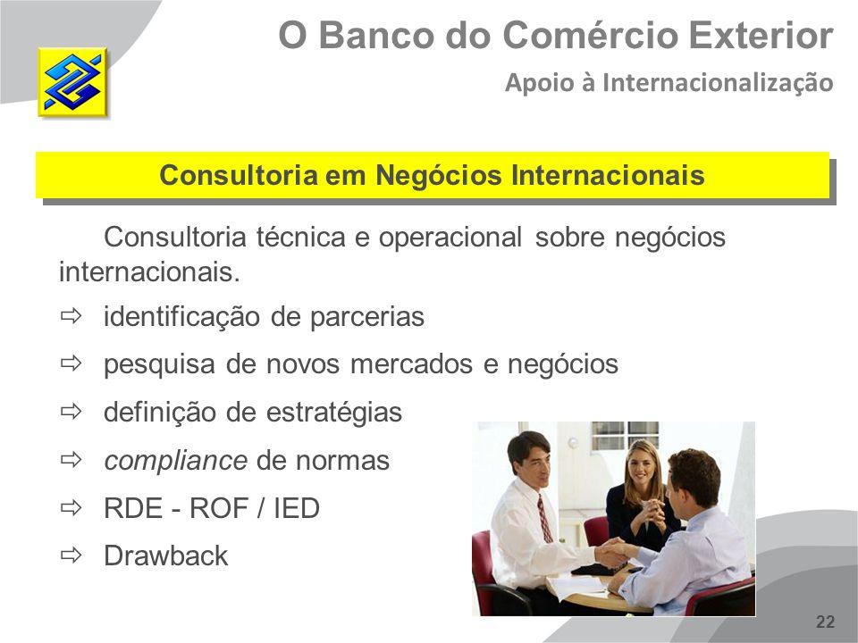 22 Consultoria em Negócios Internacionais Consultoria técnica e operacional sobre negócios internacionais. identificação de parcerias pesquisa de novo