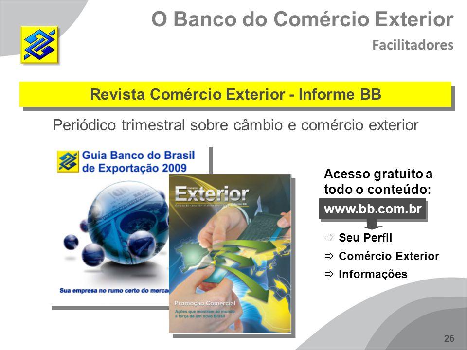 26 Revista Comércio Exterior - Informe BB Periódico trimestral sobre câmbio e comércio exterior www.bb.com.br Seu Perfil Comércio Exterior Informações