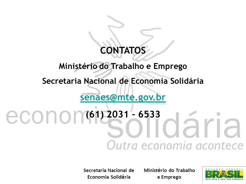 Secretaria Nacional de Economia Solid á ria Minist é rio do Trabalho e Emprego CONTATOS Ministério do Trabalho e Emprego Secretaria Nacional de Economia Solidária senaes@mte.gov.br (61) 2031 – 6533