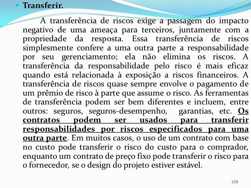 Transferir. A transferência de riscos exige a passagem do impacto negativo de uma ameaça para terceiros, juntamente com a propriedade da resposta. Ess