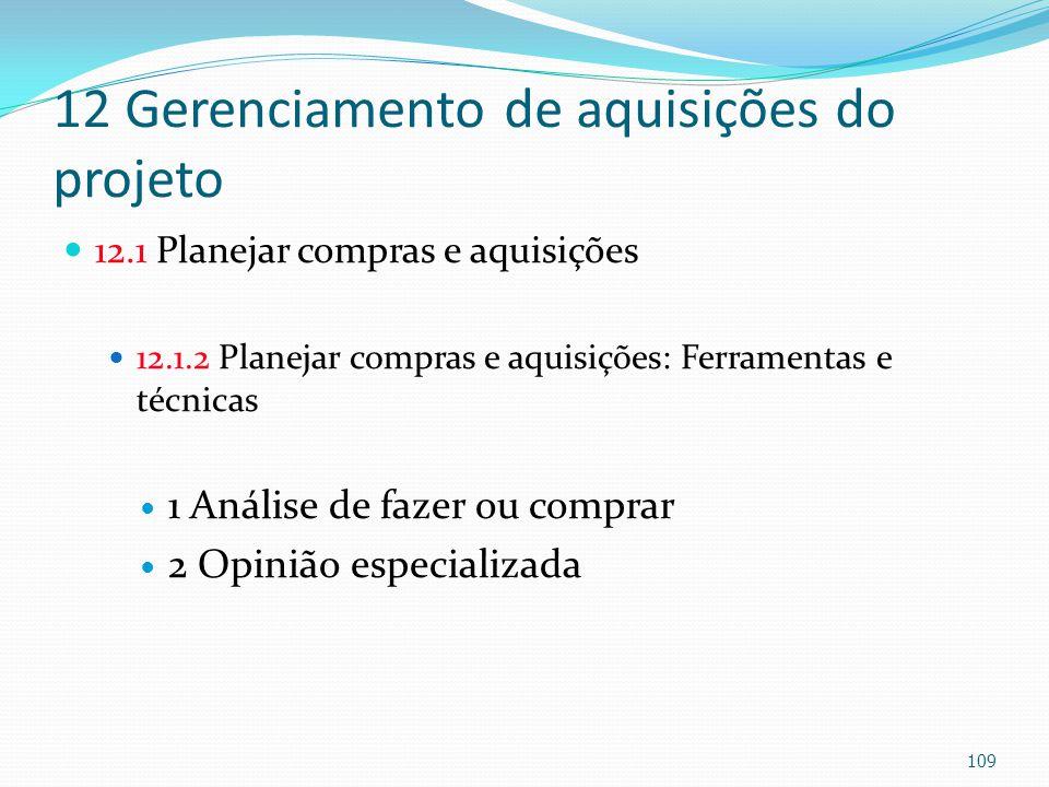 12 Gerenciamento de aquisições do projeto 12.1 Planejar compras e aquisições 12.1.2 Planejar compras e aquisições: Ferramentas e técnicas 1 Análise de