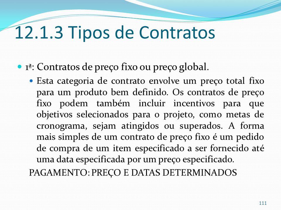 12.1.3 Tipos de Contratos 1ª: Contratos de preço fixo ou preço global. Esta categoria de contrato envolve um preço total fixo para um produto bem defi