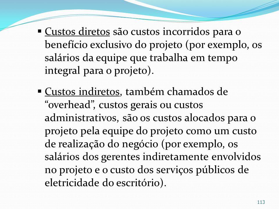 Custos diretos são custos incorridos para o benefício exclusivo do projeto (por exemplo, os salários da equipe que trabalha em tempo integral para o p