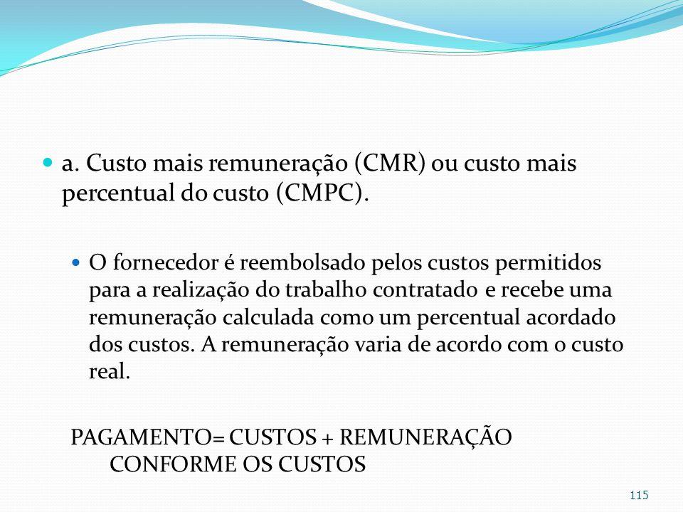 a. Custo mais remuneração (CMR) ou custo mais percentual do custo (CMPC). O fornecedor é reembolsado pelos custos permitidos para a realização do trab