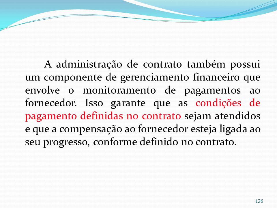 A administração de contrato também possui um componente de gerenciamento financeiro que envolve o monitoramento de pagamentos ao fornecedor. Isso gara