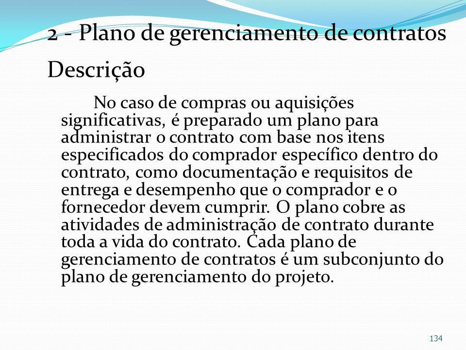 2 - Plano de gerenciamento de contratos Descrição No caso de compras ou aquisições significativas, é preparado um plano para administrar o contrato co