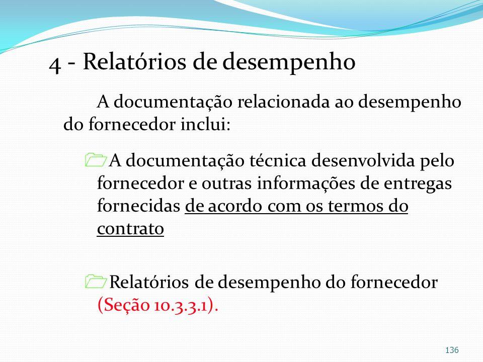 4 - Relatórios de desempenho A documentação relacionada ao desempenho do fornecedor inclui: A documentação técnica desenvolvida pelo fornecedor e outr