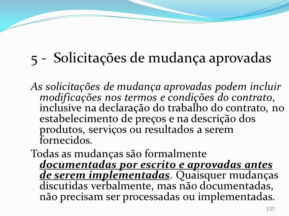 5 - Solicitações de mudança aprovadas As solicitações de mudança aprovadas podem incluir modificações nos termos e condições do contrato, inclusive na