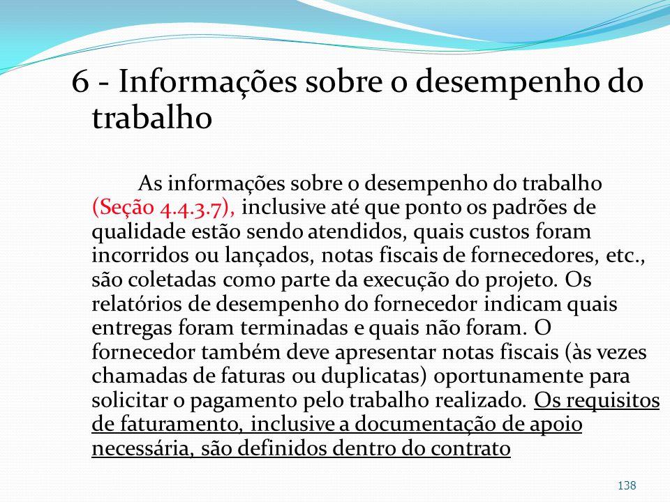 6 - Informações sobre o desempenho do trabalho As informações sobre o desempenho do trabalho (Seção 4.4.3.7), inclusive até que ponto os padrões de qu