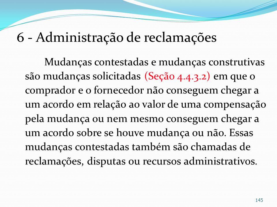 6 - Administração de reclamações Mudanças contestadas e mudanças construtivas são mudanças solicitadas (Seção 4.4.3.2) em que o comprador e o forneced