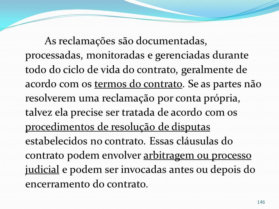 As reclamações são documentadas, processadas, monitoradas e gerenciadas durante todo do ciclo de vida do contrato, geralmente de acordo com os termos
