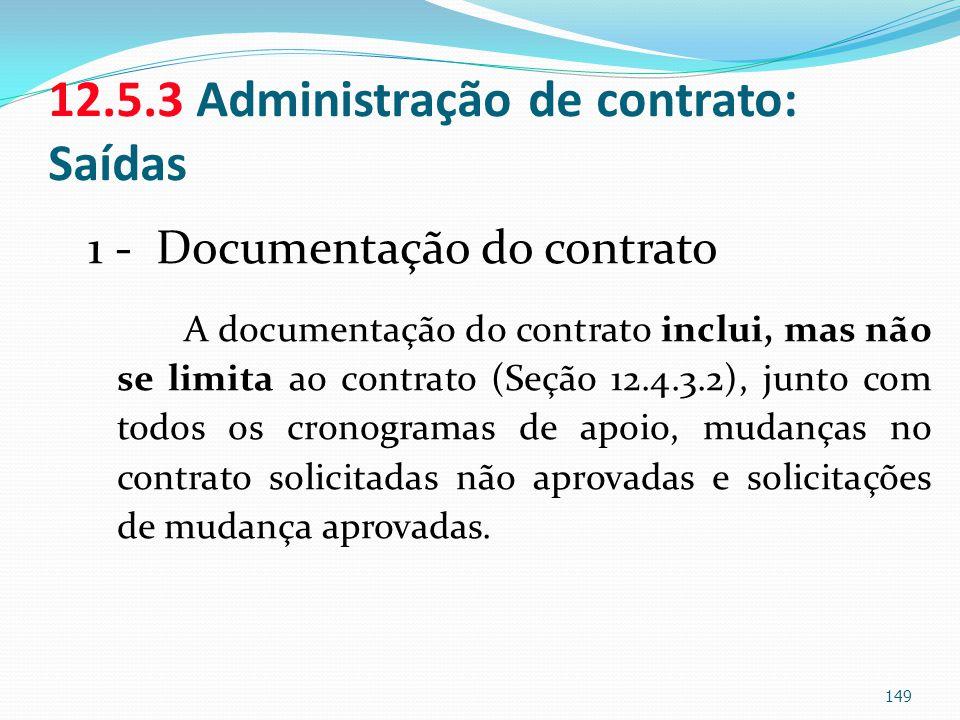 12.5.3 Administração de contrato: Saídas 1 - Documentação do contrato A documentação do contrato inclui, mas não se limita ao contrato (Seção 12.4.3.2