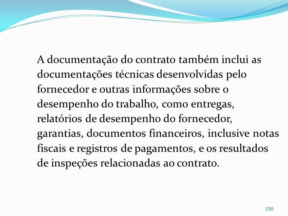 A documentação do contrato também inclui as documentações técnicas desenvolvidas pelo fornecedor e outras informações sobre o desempenho do trabalho,