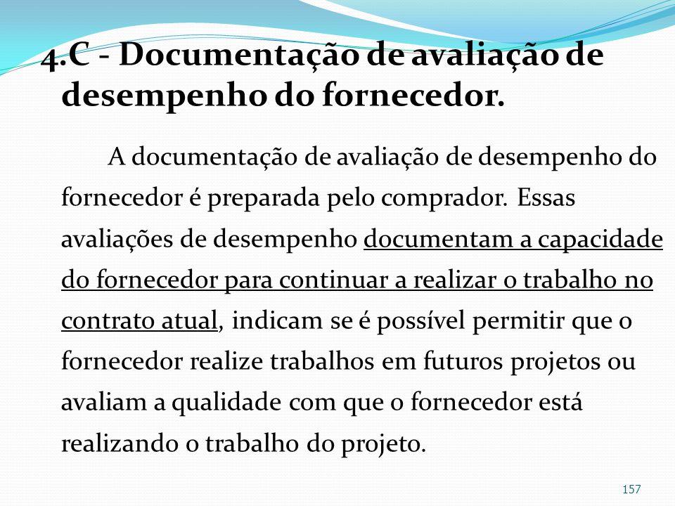 4.C - Documentação de avaliação de desempenho do fornecedor. A documentação de avaliação de desempenho do fornecedor é preparada pelo comprador. Essas