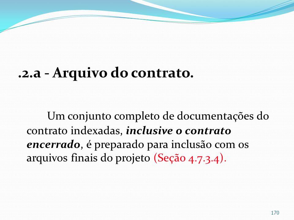 .2.a - Arquivo do contrato. Um conjunto completo de documentações do contrato indexadas, inclusive o contrato encerrado, é preparado para inclusão com