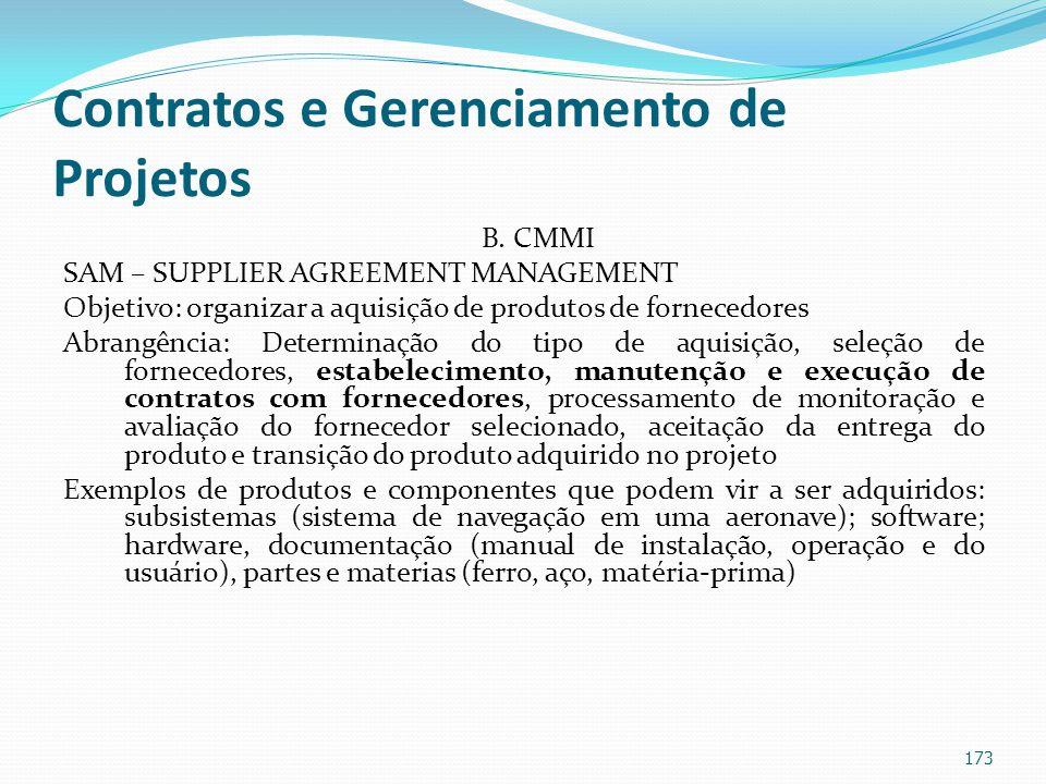 Contratos e Gerenciamento de Projetos B. CMMI SAM – SUPPLIER AGREEMENT MANAGEMENT Objetivo: organizar a aquisição de produtos de fornecedores Abrangên