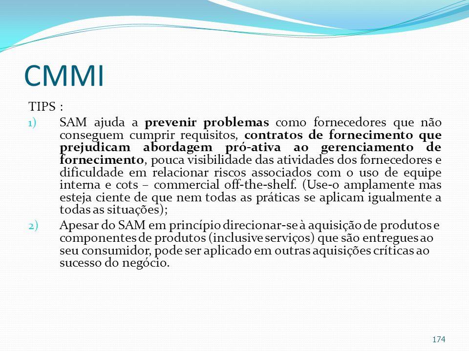CMMI TIPS: 1) SAM ajuda a prevenir problemas como fornecedores que não conseguem cumprir requisitos, contratos de fornecimento que prejudicam abordage