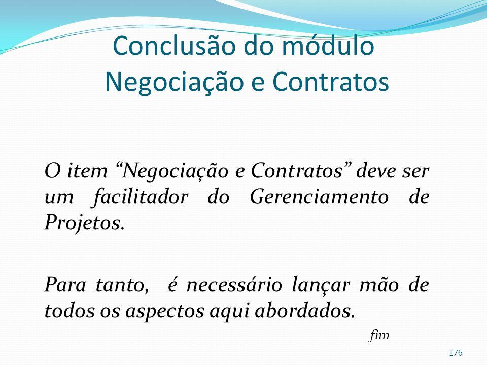 Conclusão do módulo Negociação e Contratos O item Negociação e Contratos deve ser um facilitador do Gerenciamento de Projetos. Para tanto, é necessári