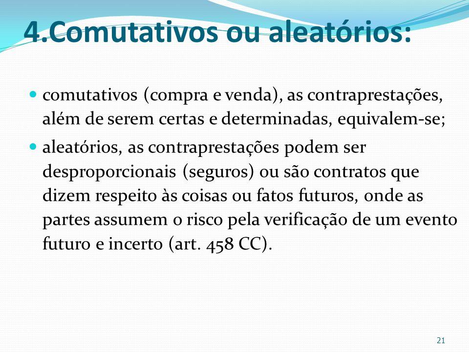 4.Comutativos ou aleatórios: comutativos (compra e venda), as contraprestações, além de serem certas e determinadas, equivalem-se; aleatórios, as cont