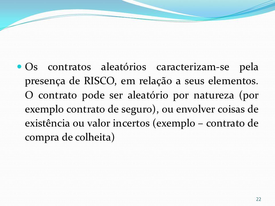 Os contratos aleatórios caracterizam-se pela presença de RISCO, em relação a seus elementos. O contrato pode ser aleatório por natureza (por exemplo c