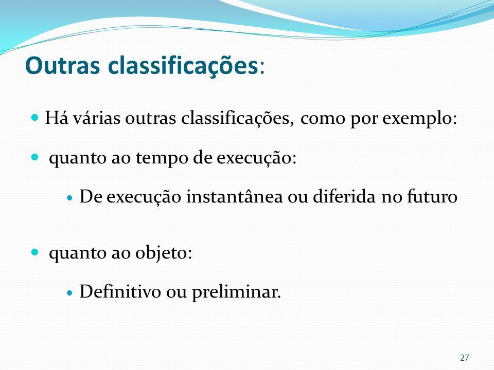 Outras classificações: Há várias outras classificações, como por exemplo: quanto ao tempo de execução: De execução instantânea ou diferida no futuro q