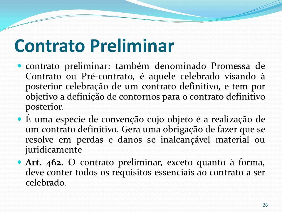 Contrato Preliminar contrato preliminar: também denominado Promessa de Contrato ou Pré-contrato, é aquele celebrado visando à posterior celebração de