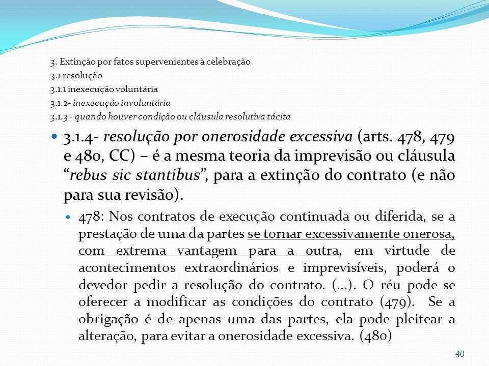 3. Extinção por fatos supervenientes à celebração 3.1 resolução 3.1.1 inexecução voluntária 3.1.2- inexecução involuntária 3.1.3 - quando houver condi