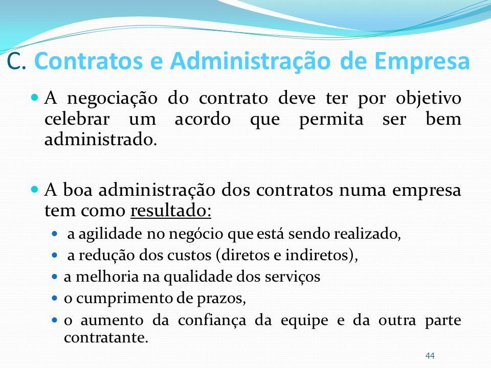 C. Contratos e Administração de Empresa A negociação do contrato deve ter por objetivo celebrar um acordo que permita ser bem administrado. A boa admi